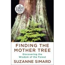 Conservation & Awareness :Finding the Mother Tree: Discovering the Wisdom of the Forest