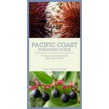 Foraging, PACIFIC COAST FORAGING GUIDE: 40 Wild Foods from Beach, Field, and Forest (Folding Pocket Guide)