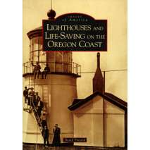 Lighthouses, Lighthouses and Life-Saving on the Oregon Coast