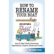 Boat Buying, How To Rename Your Boat And 19 Other Useful Ceremonies, Superstitions, Prayers, Rituals, and Curses