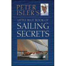 Sailboats & Sailing, Peter Isler's Little Blue Book of Sailing Secrets, Tactics, Tips and Observations