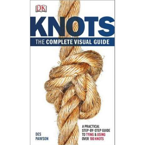 Knots, Canvaswork & Rigging, Knots: The Complete Visual Guide