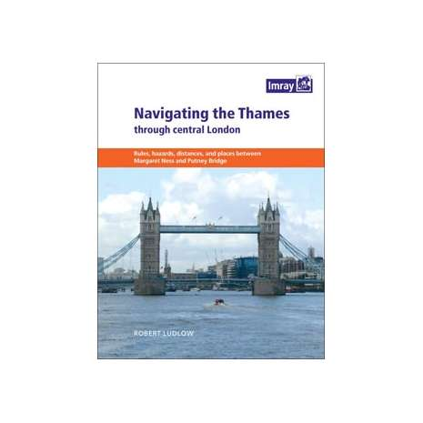 Imray Guides :NAVIGATING THE THAMES THROUGH CENTRAL LONDON (Imray)