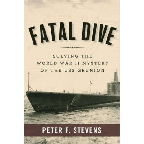 Submarines & Military Related :Fatal Dive: Solving the World War II Mystery of the USS Grunion