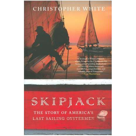Fishing Narratives :Skipjack: The Story of America's Last Sailing Oystermen