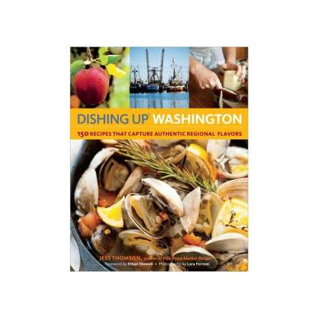 Seafood Recipe Books :Dishing Up® Washington: 150 Recipes That Capture Authentic Regional Flavors