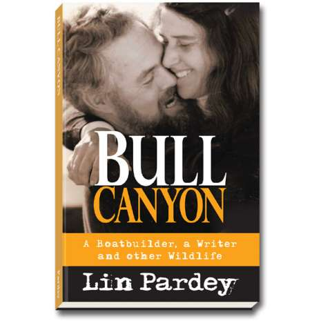 Lin & Larry Pardey Books & DVD's :Bull Canyon: A Boat builder, a Writer and other Wildlife