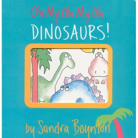 Dinosaurs & Reptiles :Oh My Oh My Oh Dinosaurs!