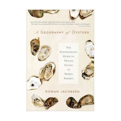 Seafood Recipe Books, A Geography of Oysters: The Connoisseur's Guide to Oyster Eating in North America