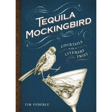 Beer, Wine & Spirits :Tequila Mockingbird: Cocktails with a Literary Twist