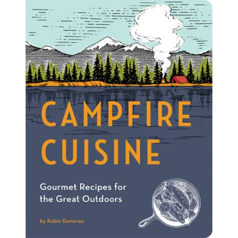 Camp Cooking :Campfire Cuisine: Gourmet Recipes for the Great Outdoors