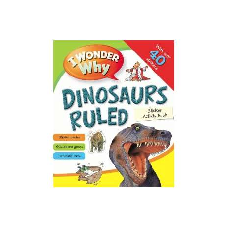 Dinosaurs & Reptiles :I Wonder Why Dinosaurs Ruled Sticker Acitivity Book