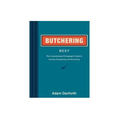 Butchering & Wild Game :Butchering Beef: The Comprehensive Photographic Guide to Humane Slaughtering and Butchering