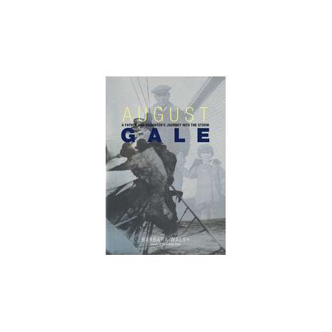 Sailing & Nautical Narratives :August Gale: A Father and Daughter's Journey into the Storm PAPERBACK