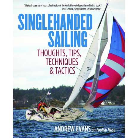 Boat Handling & Seamanship :Singlehanded Sailing: Thoughts, Tips, Techniques & Tactics