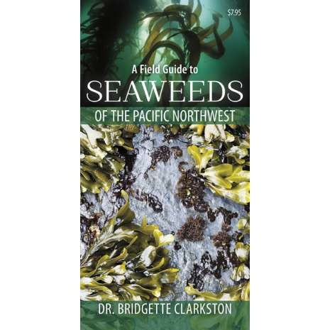 Beachcombing & Seashore Field Guides :A Field Guide to Seaweeds of the Pacific Northwest