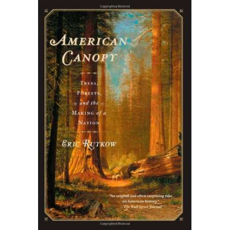 Natural History :American Canopy: Trees, Forests, and the Making of a Nation
