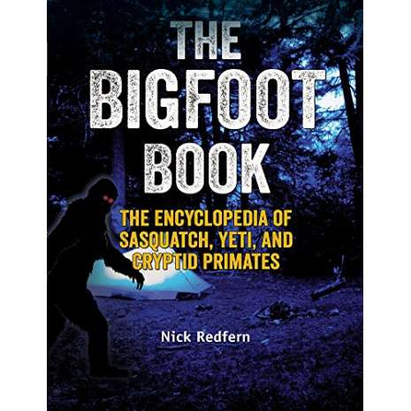 Sasquatch Research :The Bigfoot Book: The Encyclopedia of Sasquatch, Yeti and Cryptid Primates