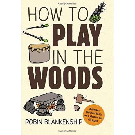 Survival Guides :How to Play in the Woods: Activities, Survival Skills, and Games for All Ages