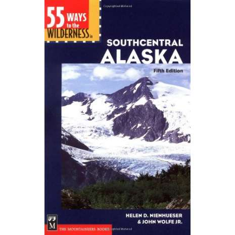 Alaska and British Columbia Travel & Recreation :55 Ways to the Wilderness in Southcentral Alaska