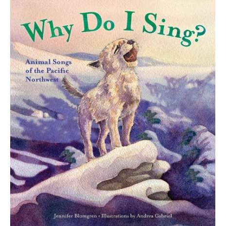 Children's Classics :Why Do I Sing?: Animal Songs of the Pacific Northwest (HARDCOVER)