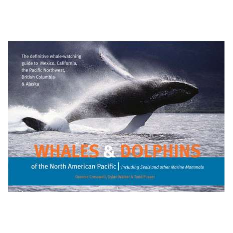 Pacific Northwest :Whales and Dolphins of the North American Pacific: Including Seals and Other Marine Mammals