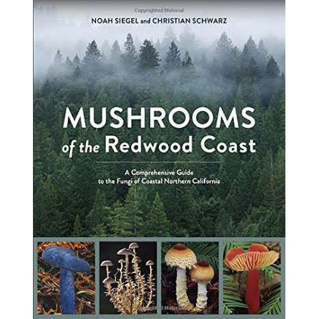 Mushroom Identification Guides :Mushrooms of the Redwood Coast: A Comprehensive Guide to the Fungi of Coastal Northern California