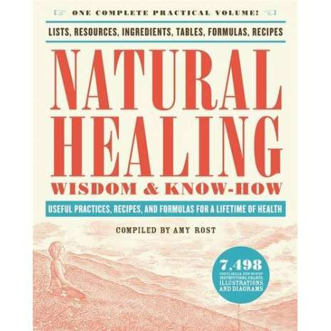 Self-Reliance & Homesteading :Natural Healing Wisdom & Know How: Useful Practices, Recipes, and Formulas for a Lifetime of Health