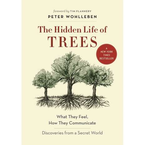 Conservation & Awareness :The Hidden Life of Trees: What They Feel, How They Communicate—Discoveries from a Secret World