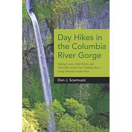 Pacific Northwest Travel & Recreation :Day Hikes in the Columbia River Gorge: Hiking Loops, High Points, and Waterfalls within the Columbia River Gorge National Scenic Area