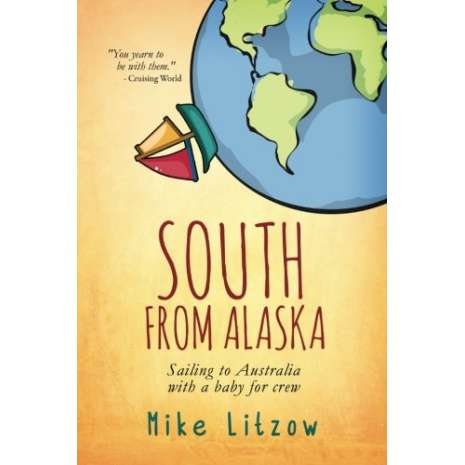 Sailing & Nautical Narratives, South From Alaska: Sailing to Australia with a baby for crew