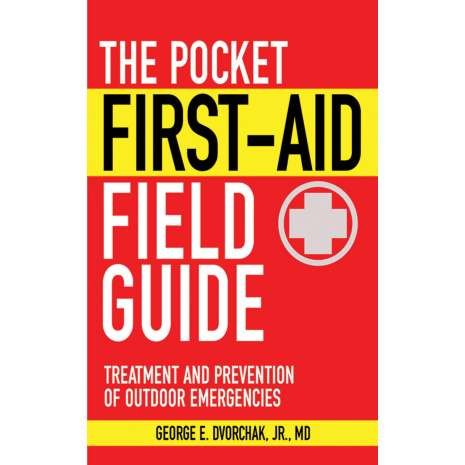 Safety & First Aid :The Pocket First-Aid Field Guide: Treatment and Prevention of Outdoor Emergencies