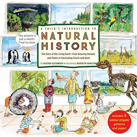History for Kids :A Child's Introduction to Natural History: The Story of Our Living Earth–From Amazing Animals and Plants to Fascinating Fossils and Gems