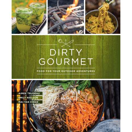 Camp Cooking, Dirty Gourmet: Food for Your Outdoor Adventures