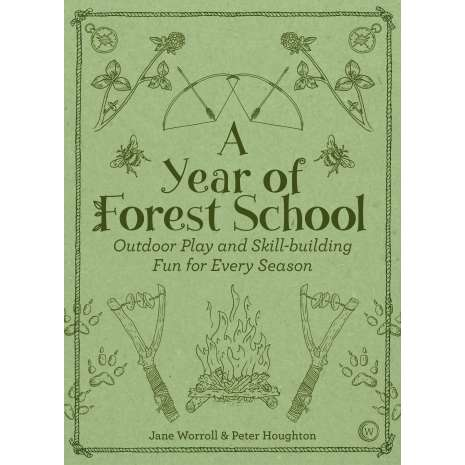 Children's Outdoors, A Year of Forest School: Outdoor Play and Skill-building Fun for Every Season