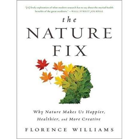 Nature & Ecology :The Nature Fix: Why Nature Makes Us Happier, Healthier, and More Creative