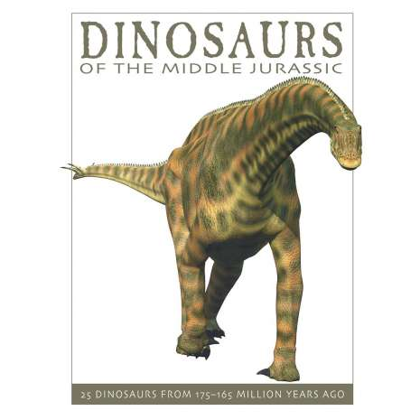 Dinosaurs, Fossils, Rocks & Geology, Dinosaurs of the Middle Jurassic: 25 Dinosaurs from 175--165 Million Years Ago