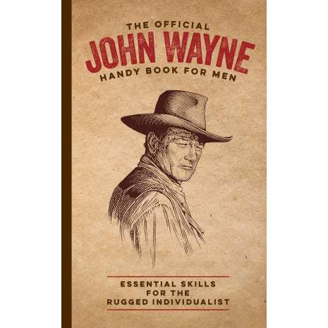 Pop Culture & Humor, The Official John Wayne Handy Book for Men: Essential Skills for the Rugged Individualist