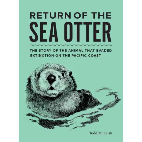 Marine Mammals :Return of the Sea Otter: The Story of the Animal That Evaded Extinction on the Pacific Coast