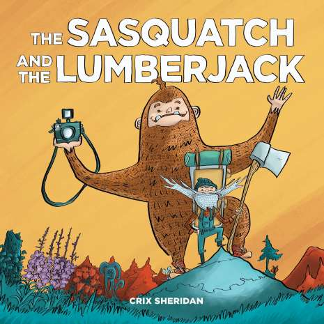 Bigfoot for Kids, The Sasquatch and the Lumberjack