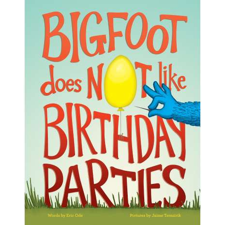 Bigfoot for Kids, Bigfoot Does Not Like Birthday Parties