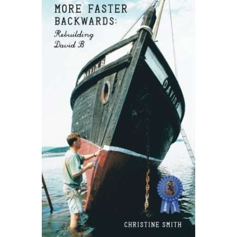 Boatbuilding, Design, Outfitting, More Faster Backwards: Rebuilding David B