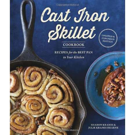 Cast Iron and Dutch Oven Cooking, Cast Iron Skillet Cookbook: Updated & Expanded Edition