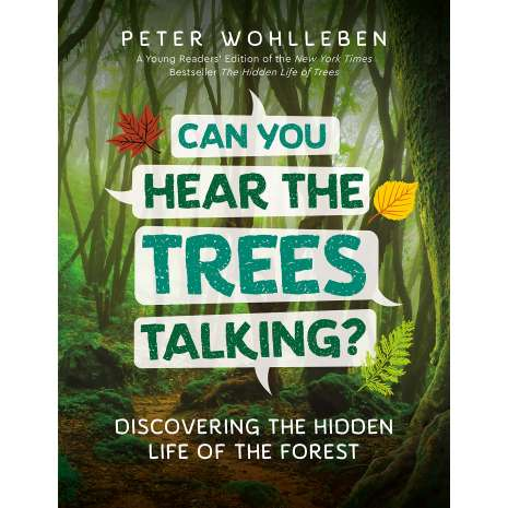 Environment & Nature, Can You Hear the Trees Talking?: Discovering the Hidden Life of the Forest