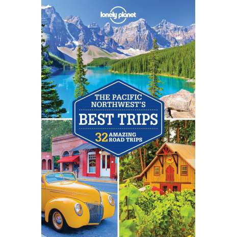 Pacific Northwest Travel & Recreation :Lonely Planet Pacific Northwest's Best Trips