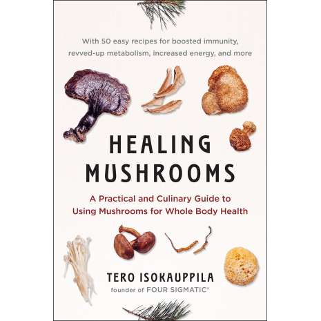 Mushroom Identification Guides, Healing Mushrooms: A Practical and Culinary Guide to Using Mushrooms for Whole Body Health