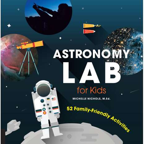 Space & Astronomy for Kids :Astronomy Lab for Kids: 52 Family-Friendly Activities