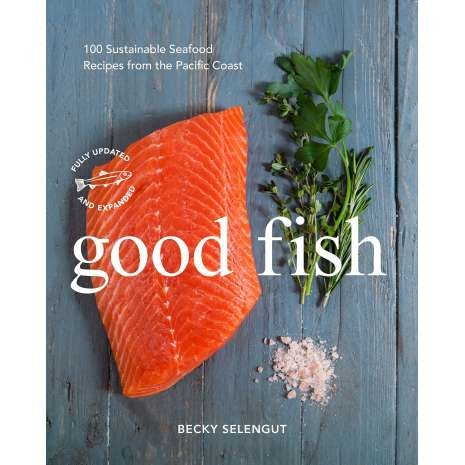 Seafood Recipe Books, Good Fish: 100 Sustainable Seafood Recipes from the Pacific Coast
