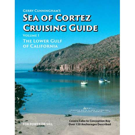 Mexico to Central America, Gerry Cunningham's Sea of Cortez Cruising Guide: Volume 1, The Lower Gulf of California