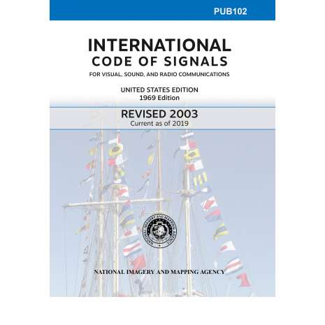 Professional Mariners :PUB 102: International Code of Signals 2003 (Current as of 2019)